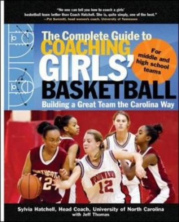 The Complete Guide to Coaching Girls' Basketball by Sylvia Hatchell & Jeff Thomas