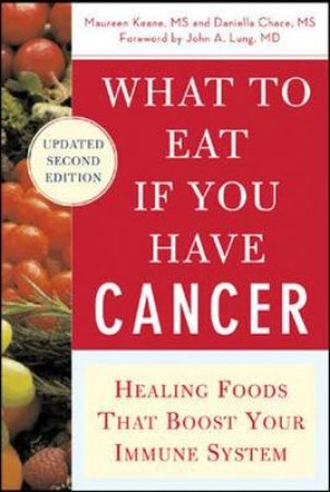 What to Eat If You Have Cancer by Maureen Keane & Daniella Chace & John A. Lung