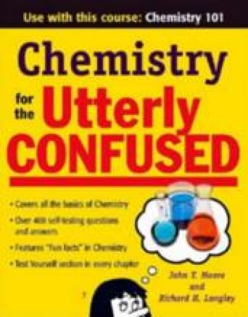 Chemistry for the Utterly Confused by John T. Moore & Richard H. Langley