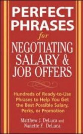 Perfect Phrases for Negotiating Salary And Job Offers by Matthew J. Deluca & Nanette F. Deluca