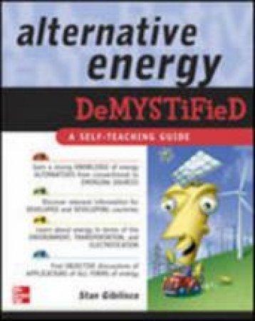 Alternative Energy Demystified by Stan Gibilisco