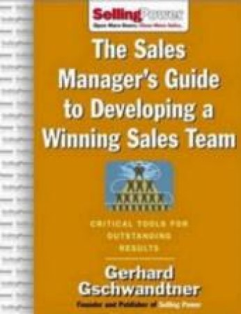 The Sales Manager's Guide to Developing a Winning Sales Team by Gerhard Gschwandtner