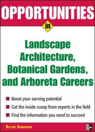 Opportunities in Landscape Architecture, Botanical Gardens, and Arboreta Careers by Blythe Camenson