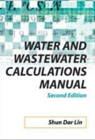 Water and Wastewater Calculations Manual by Shun Dar Lin & C. C. Lee