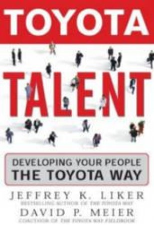 Toyota Talent by Jeffrey K. Liker & David P. Meier
