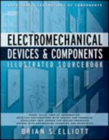 Electromechanical Devices & Components Illustrated Sourcebook by Brian S. Elliott
