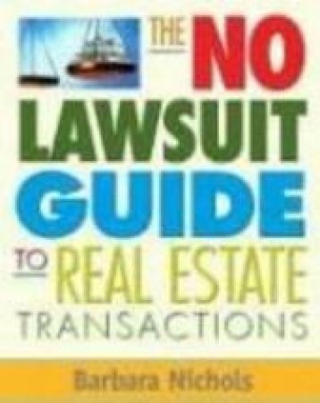 The No-lawsuit Guide to Real Estate Transactions by Barbara Nichols