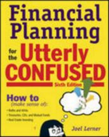 Financial Planning for the Utterly Confused by Joel J. Lerner