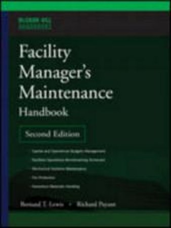 Facility Managers Maintenance Handbook by Bernard T. Lewis & Richard P. Payant