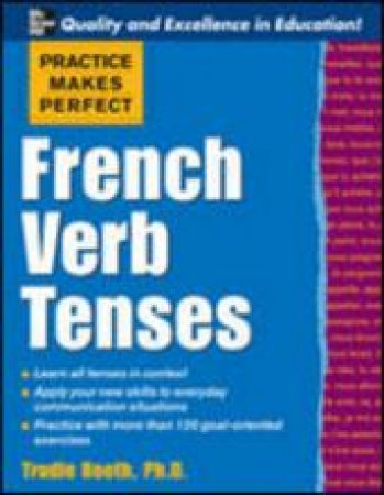 Practice Makes Perfect French Verb Tenses by Trudie Maria Booth