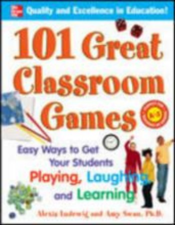 101 Great Classroom Games by Alexis Ludewig & Amy Swan