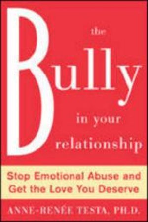 The Bully in Your Relationship by Anne-Renee Testa