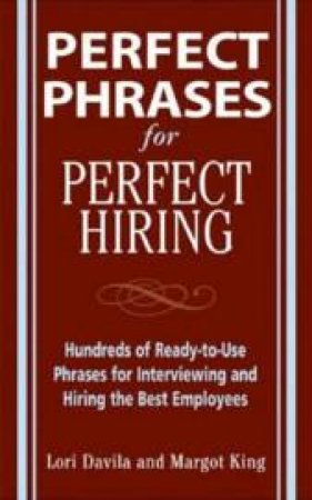 Perfect Phrases for Perfect Hiring by Lori Davila & Margot King