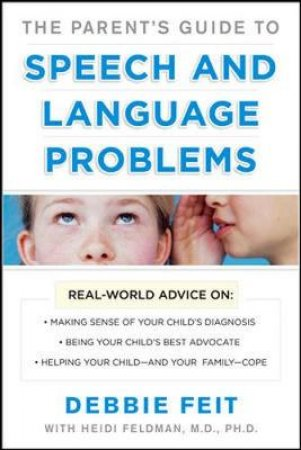 The Parent's Guide to Speech and Language Problems by Debbie Feit & Heidi M. Feldman
