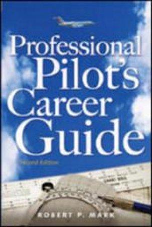 Professional Pilot's Career Guide by Robert P. Mark