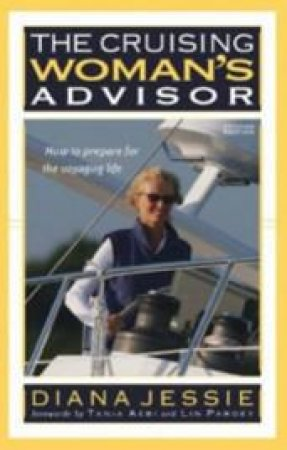 The Cruising Woman's Advisor by Diana B. Jessie & Tania Aebi & Lin Pardey