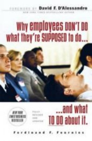 Why Employees Don't Do What They're Supposed to Do and What to Do About It by Ferdinand F. Fournies