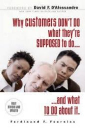 Why Customers Don't Do What They're Supposed to Do and What Sales People Can Do About It by Ferdinand F. Fournies