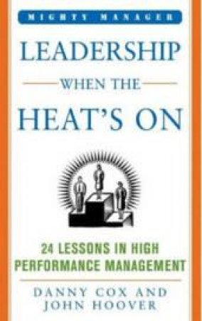 Leadership When the Heat's On by Danny Cox & John Hoover