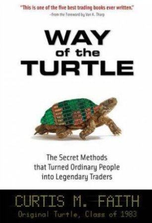 Way of the Turtle by Curtis M. Faith
