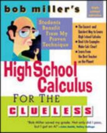 Bob Miller's High School Calculus for the Clueless by Robert Miller