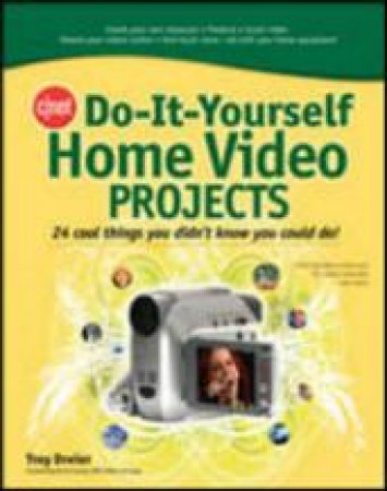 C/net Do-it-yourself Home Video Projects by Troy Dreier