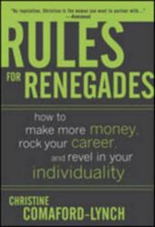 Rules for Renegades by Christine Comaford-lynch