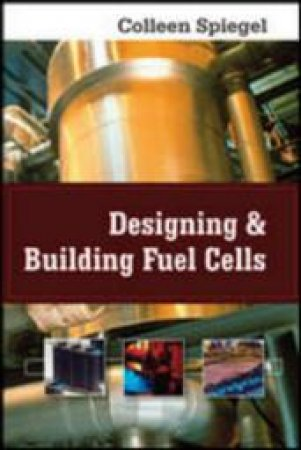 Designing and Building Fuel Cells by Colleen Spiegel