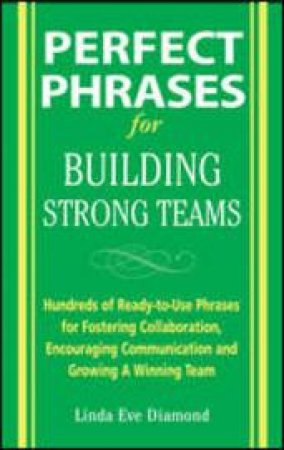 Perfect Phrases for Building Strong Teams by Linda Eve Diamond
