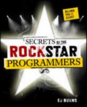 Secrets of the Rock Star Programmers by Ed Burns