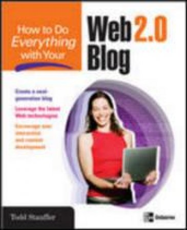 How to Do Everything With Your Web 2.0 Blog by Todd Stauffer