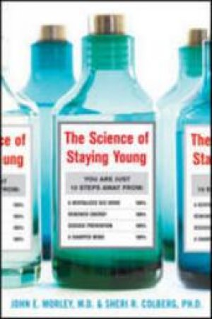 The Science of Staying Young by John E. Morley & Sheri R. Colberg