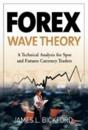 Forex Wave Theory by James L. Bickford