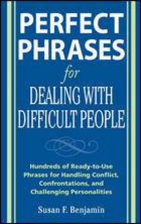 Perfect Phrases for Dealing With Difficult People by Susan F. Benjamin