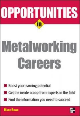 Opportunities in Metalworking Careers by Mark Rowh