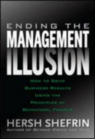 Ending the Management Illusion by Hersh Shefrin