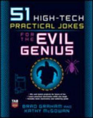 51 High-tech Practical Jokes for the Evil Genius by Brad Graham & Kathy McGowan