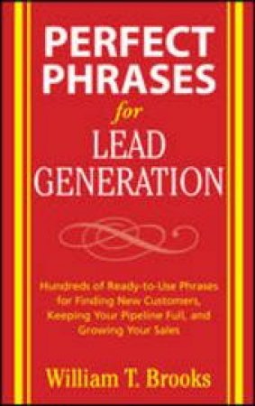 Perfect Phrases for Lead Generation by William Brooks