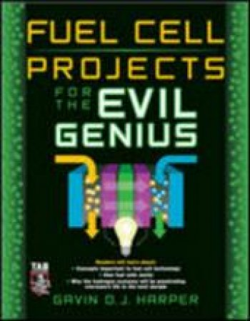 Fuel Cell Projects for the Evil Genius by Gavin D. J. Harper