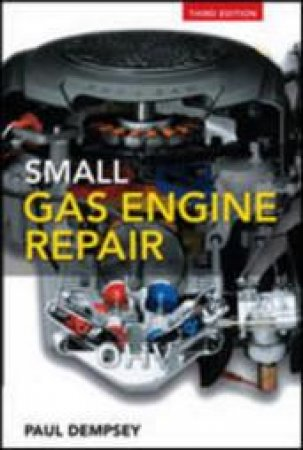 Small Gas Engine Repair by Paul Dempsey