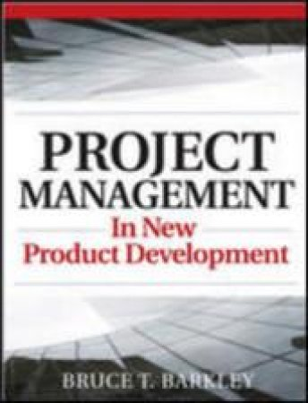 Project Management in New Product Development by Bruce T. Karkley