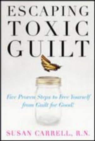 Escaping Toxic Guilt by Susan Carrell