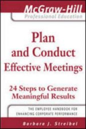 Plan and Conduct Effective Meetings by Barbara J. Streibel