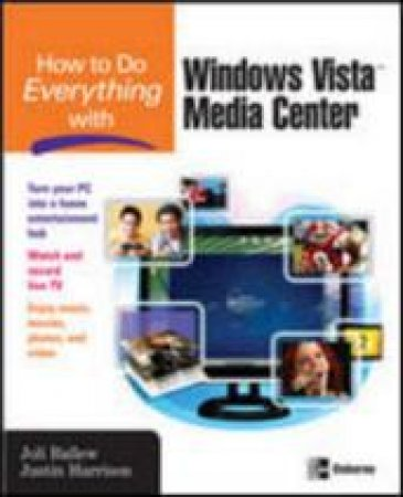 How to Do Everything With Windows Vista Media Center by Joli Ballew & Justin Harrison