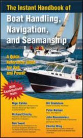The Instant Handbook of Boat Handling, Navigation, and Seamanship by Nigel Calder & Richard Clinchy & Bill Gladstone & Peter Nielsen & John Rousmaniere