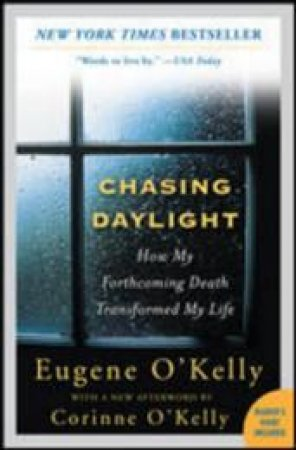 Chasing Daylight by Eugene O'Kelly & Andrew Postman