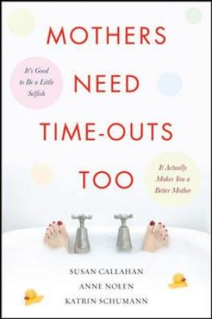 Mothers Need Time-outs, Too by Susan Callahan & Anne Nolen & Katrin Schumann