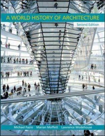 A World History of Architecture by Michael Fazio & Marian Moffett & Lawrence Wodehouse