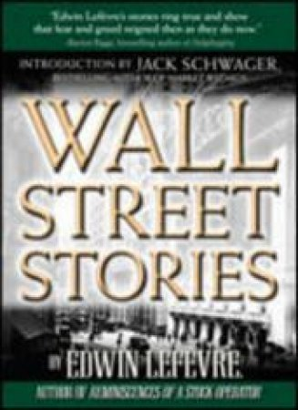 Wall Street Stories by Edwin Lefevre & Jack Schwager