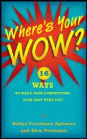 Where's Your Wow? by Robyn Freedman Spizman & Rick Frishman